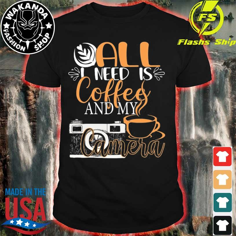 All I need is coffee and my camera funny photography shirt
