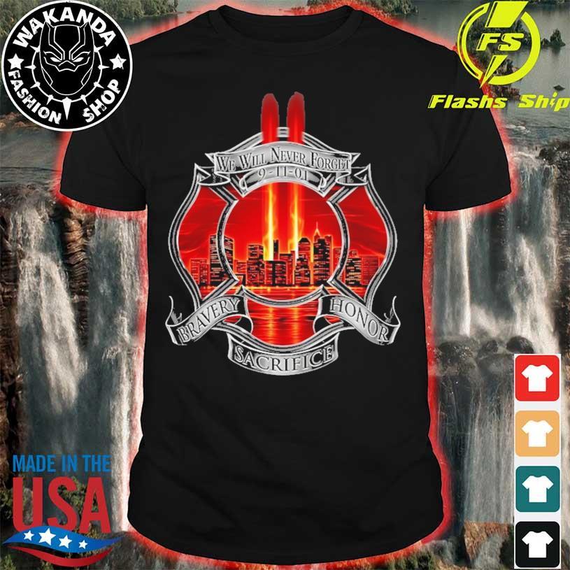 We Will Never Forget 9 11 01 Bravery Sacrifice Honor Shirt Masswerks Store